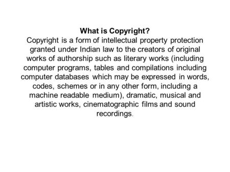 What is Copyright? Copyright is a form of intellectual property protection granted under Indian law to the creators of original works of authorship such.
