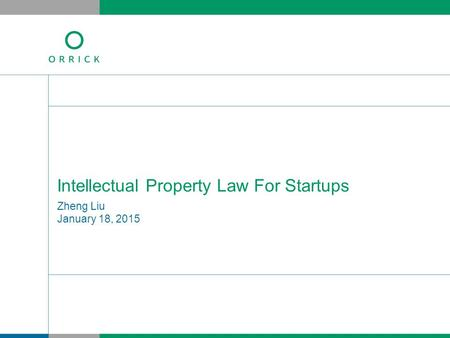 Zheng Liu January 18, 2015 Intellectual Property Law For Startups.
