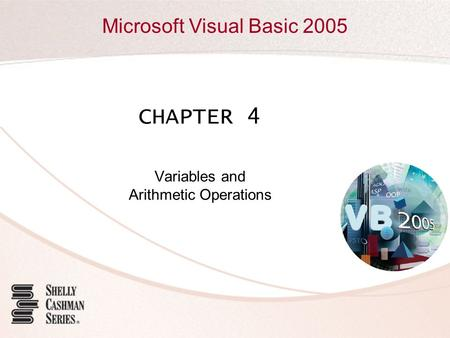 Microsoft Visual Basic 2005 CHAPTER 4 Variables and Arithmetic Operations.