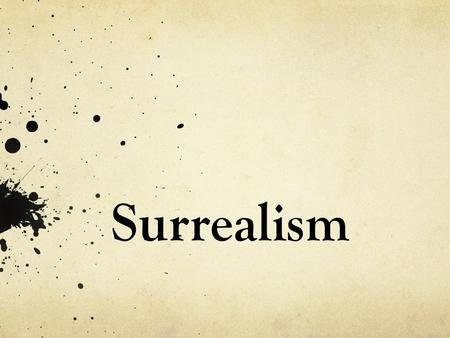 Surrealism. About Surrealism Surrealism is a cultural movement that began in the early 1920s. It is best known for the visual artworks and writings of.