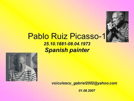 Pablo Ruiz Picasso-1 25.10.1881-08.04.1973 Spanish painter 01.08.2007.