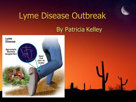 Lyme Disease Outbreak By Patricia Kelley. ◊Where? Old Lyme, Connecticut.
