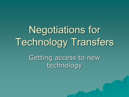 Negotiations for Technology Transfers Getting access to new technology.