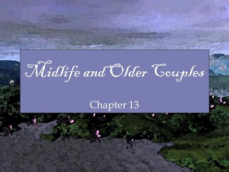 Midlife and Older Couples Chapter 13 Midlife and Older Couples Chapter 13.