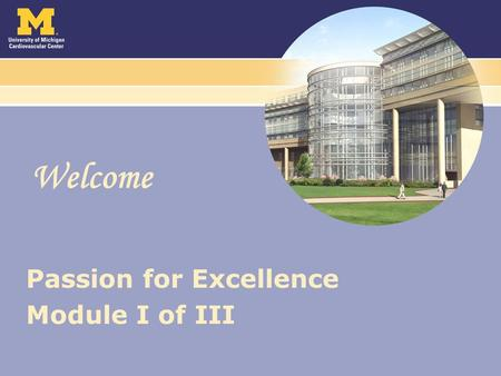 Welcome Passion for Excellence Module I of III. Passion for Excellence Series Module I: – Identify service needs as told by our patients – Describe the.