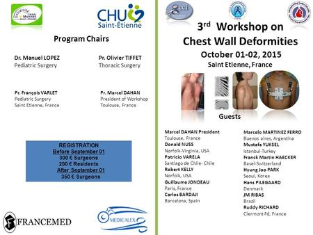3 rd Workshop on Chest Wall Deformities October 01-02, 2015 Saint Etienne, France Program Chairs Dr. Manuel LOPEZ Pr. Olivier TIFFET Pediatric Surgery.
