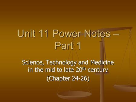 Unit 11 Power Notes – Part 1 Science, Technology and Medicine in the mid to late 20 th century (Chapter 24-26)