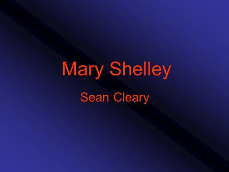 Mary Shelley Sean Cleary. Mary Shelley Born-August 30, 1977 in London Not only had a great effect on the development of writing during the Romantic Age.