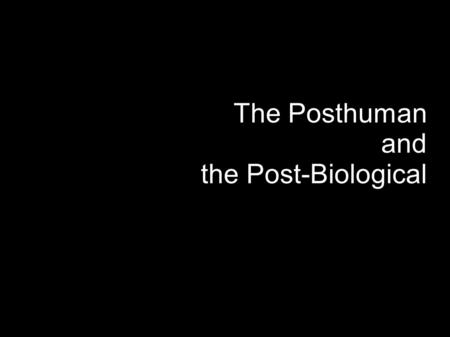 The Posthuman and the Post-Biological. The goal of the post-human is a zoo of posthumanities rather than the family of man Judith/Jack Halberstam & Ira.