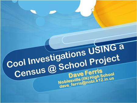 Cool Investigations USING a School Project Dave Ferris Noblesville (IN) High School