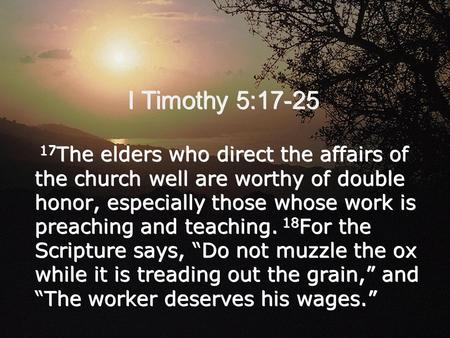 I Timothy 5:17-25 17 The elders who direct the affairs of the church well are worthy of double honor, especially those whose work is preaching and teaching.