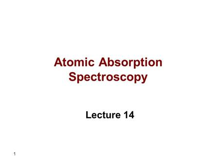 1 Atomic Absorption Spectroscopy Lecture 14. 2 Performance Characteristics of Electrothermal Atomizers Electrothermal atomization is the technique of.