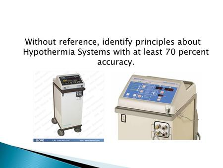Without reference, identify principles about Hypothermia Systems with at least 70 percent accuracy.