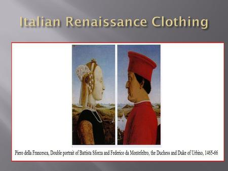  The Clothes say a lot.  Men's fashion in Italy  Knee Length houppelande lined and banded in fir made of silk.  Sleeves made to appear larger.