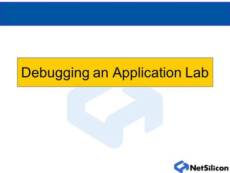 "Debugging an Application Lab. Build/Debug Process A start Load Closest Sample ""debug"" into MULTI editor Cut and Paste Changes into Sample Build Modified."