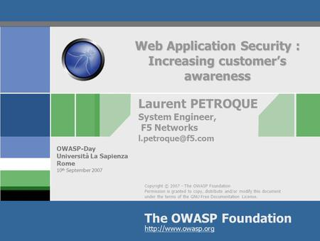 Copyright © 2007 - The OWASP Foundation Permission is granted to copy, distribute and/or modify this document under the terms of the GNU Free Documentation.