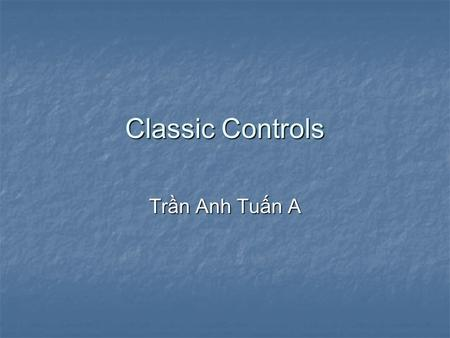 Classic Controls Trần Anh Tuấn A. Week 1 How to create a MFC project in VS 6.0 How to create a MFC project in VS 6.0 Introduction to Classic Controls.