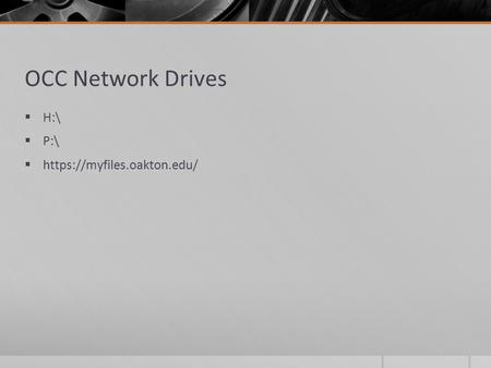 OCC Network Drives  H:\  P:\  https://myfiles.oakton.edu/