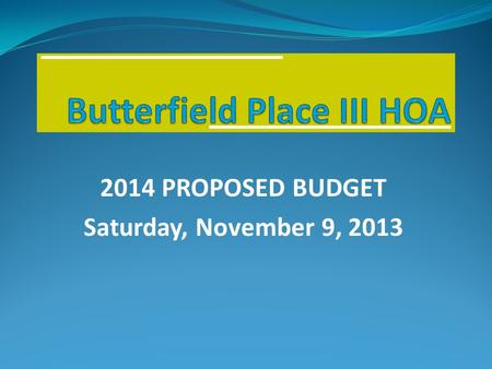 2014 PROPOSED BUDGET Saturday, November 9, 2013. INCOME Assessments Violations Legal Charge Back Returned Check Charge Late Fees Other Income (Bank Interest)