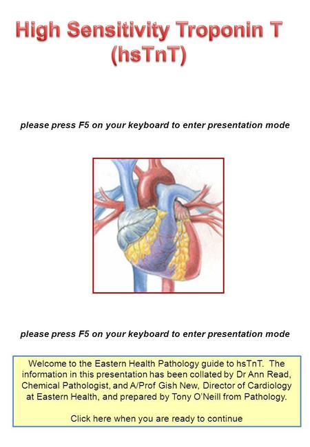 Please press F5 on your keyboard to enter presentation mode Welcome to the Eastern Health Pathology guide to hsTnT. The information in this presentation.