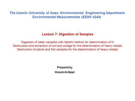 Lecture 7: Digestion of Samples Digestion of water samples with Kjeldhl method for determination of N Destruction and extraction of soil and sludge for.