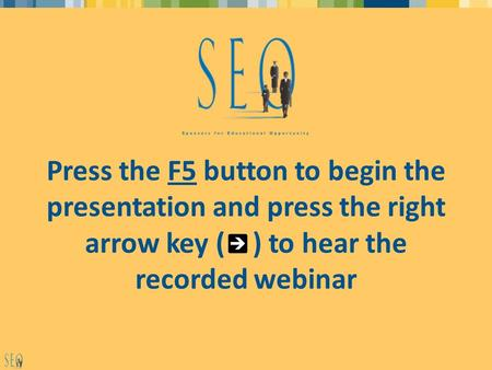 Press the F5 button to begin the presentation and press the right arrow key ( ) to hear the recorded webinar.