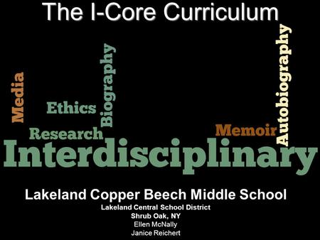 Lakeland Copper Beech Middle School Lakeland Central School District Shrub Oak, NY Ellen McNally Janice Reichert The I-Core Curriculum.