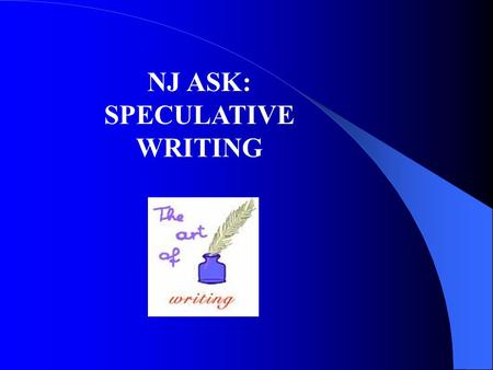 NJ ASK: SPECULATIVE WRITING. Speculative Writing Means to ponder, spy, reflect, wonder and review.