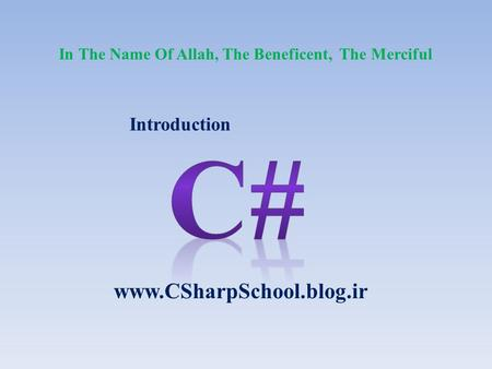 Introduction www.CSharpSchool.blog.ir In The Name Of Allah, The Beneficent, The Merciful.