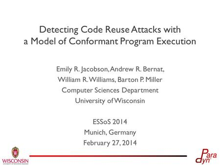 Detecting Code Reuse Attacks with a Model of Conformant Program Execution Emily R. Jacobson, Andrew R. Bernat, William R. Williams, Barton P. Miller Computer.
