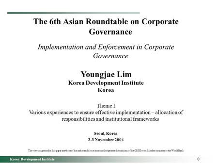 Korea Development Institute 0 The 6th Asian Roundtable on Corporate Governance Implementation and Enforcement in Corporate Governance Youngjae Lim Korea.