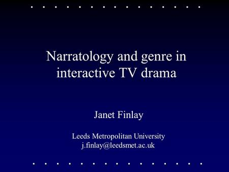 Narratology and genre in interactive TV drama Janet Finlay Leeds Metropolitan University