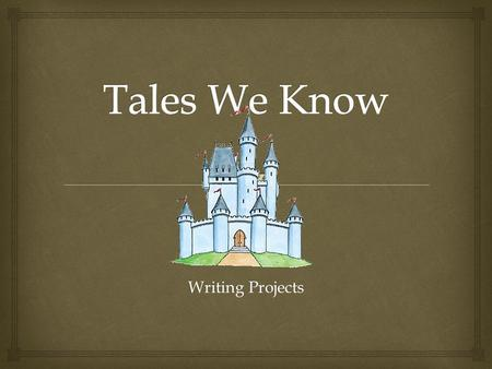 Writing Projects.   Folk Tale:  Stories or legends that are told over and over from one generation to the next  Fairy Tale:  Fictional story that.