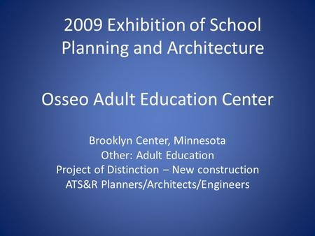 Osseo Adult Education Center Brooklyn Center, Minnesota Other: Adult Education Project of Distinction – New construction ATS&R Planners/Architects/Engineers.