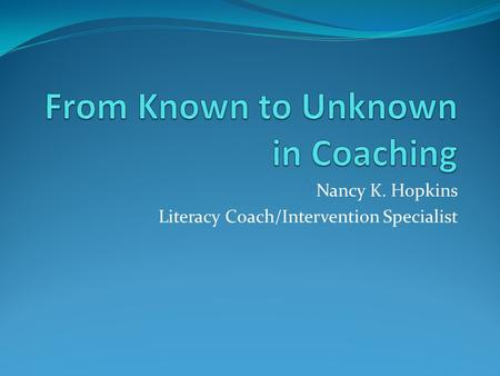 Nancy K. Hopkins Literacy Coach/Intervention Specialist.