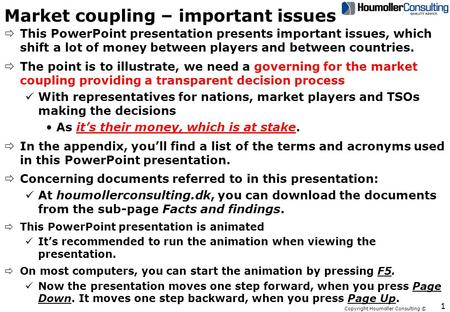 Copyright Houmoller Consulting © Market coupling – important issues ðThis PowerPoint presentation presents important issues, which shift a lot of money.