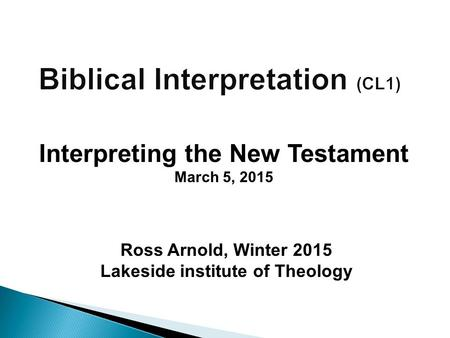 Ross Arnold, Winter 2015 Lakeside institute of Theology Interpreting the New Testament March 5, 2015.