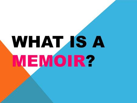 WHAT IS A MEMOIR?. A MEMOIR IS… A type of autobiographical nonfiction where a writer takes a reflective stance in looking back on a particular time in.
