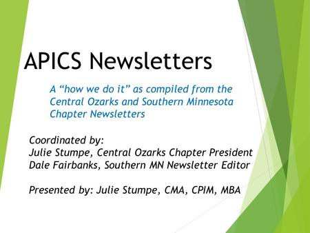 "APICS Newsletters A ""how we do it"" as compiled from the Central Ozarks and Southern Minnesota Chapter Newsletters Coordinated by: Julie Stumpe, Central."