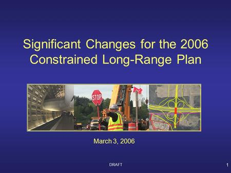 DRAFT 1 Significant Changes for the 2006 Constrained Long-Range Plan March 3, 2006.