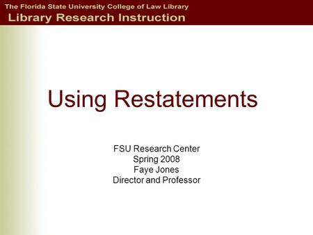 Using Restatements FSU Research Center Spring 2008 Faye Jones Director and Professor.