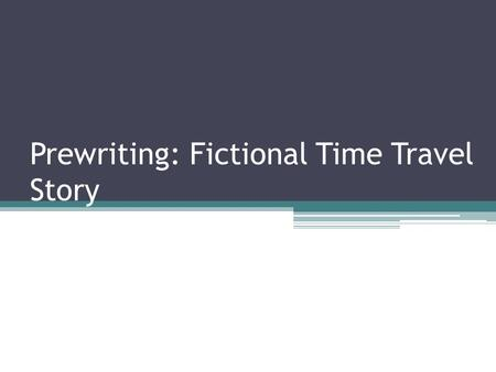 Prewriting: Fictional Time Travel Story