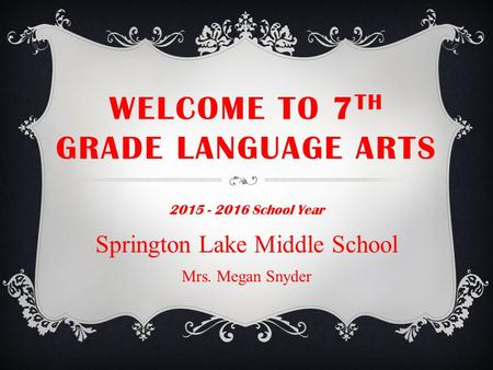 WELCOME TO 7 TH GRADE LANGUAGE ARTS 2015 - 2016 School Year Springton Lake Middle School Mrs. Megan Snyder.