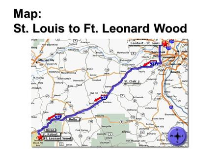 Map: St. Louis to Ft. Leonard Wood. Directions: St. Louis to Ft. Leonard Wood From St. Louis (East) - Drive west bound on I-70 about 4 miles, go south.