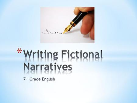 7 th Grade English. * A fictional narrative is a made-up story composed of characters, setting, and events. * These may be based on reality or may be.