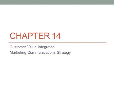 CHAPTER 14 Customer Value Integrated Marketing Communications Strategy.