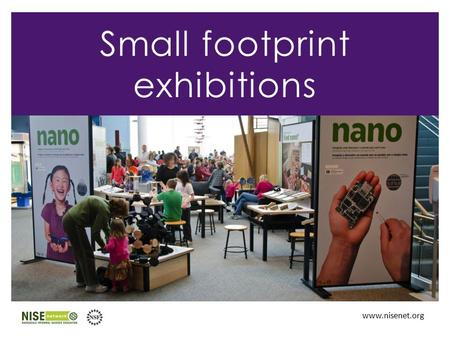 Www.nisenet.org Small footprint exhibitions. Overview 1.Nano small footprint exhibition 2.Possible future directions 3.Discussion.