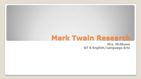 Mark Twain Research Mrs. McShane GT 6 English/Language Arts.