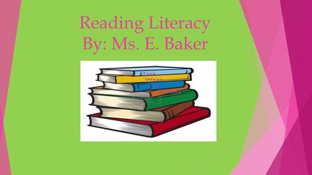 Reading Literacy By: Ms. E. Baker. Objectives  Students will be able to identify main and supporting ideas with the usage of a whiteboard.  Students.