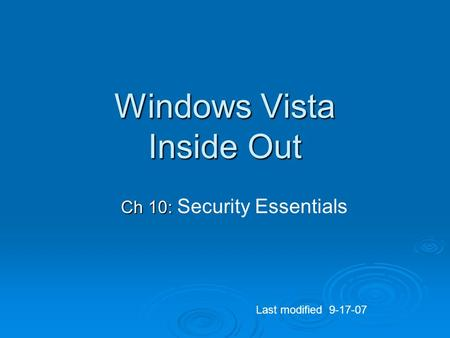 Windows Vista Inside Out Ch 10: Ch 10: Security Essentials Last modified 9-17-07.